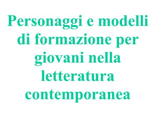 Personaggi e modelli di formazione per giovani nella letteratura contemporanea